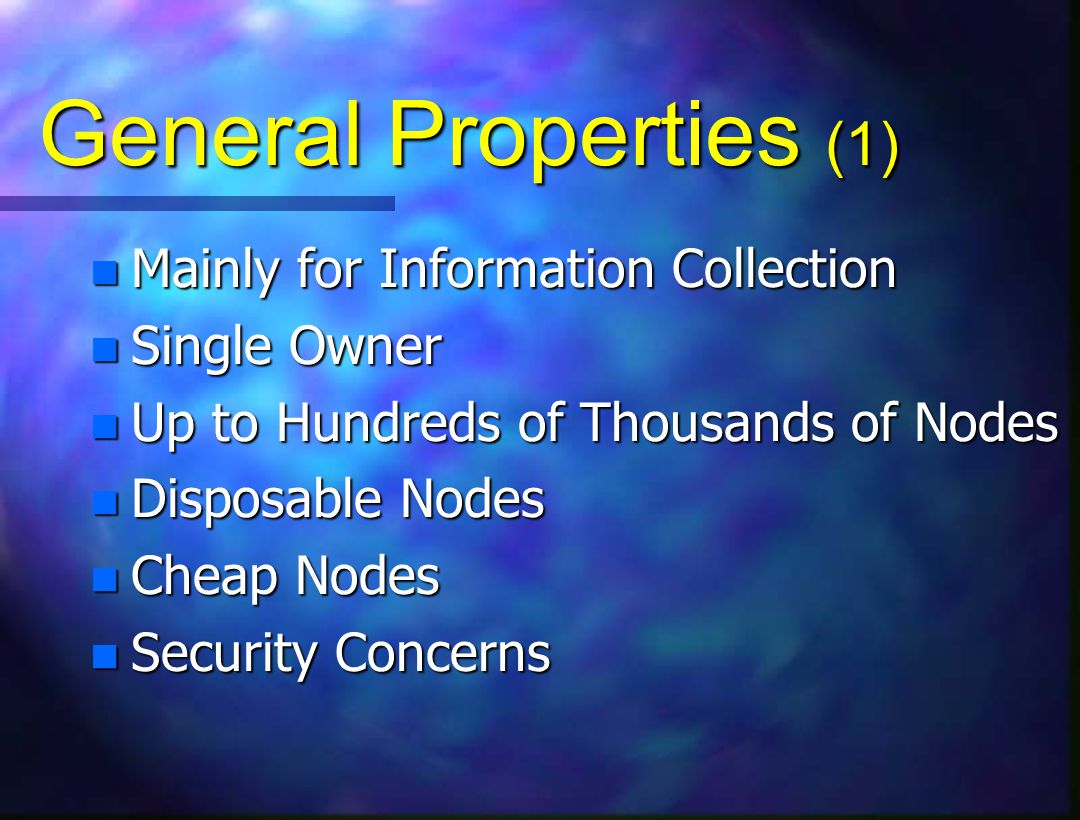 General Properties (1) n Mainly for Information Collection n Single Owner n Up to Hundreds of Thousands of Nodes n Disposable Nodes n Cheap Nodes n Security Concerns