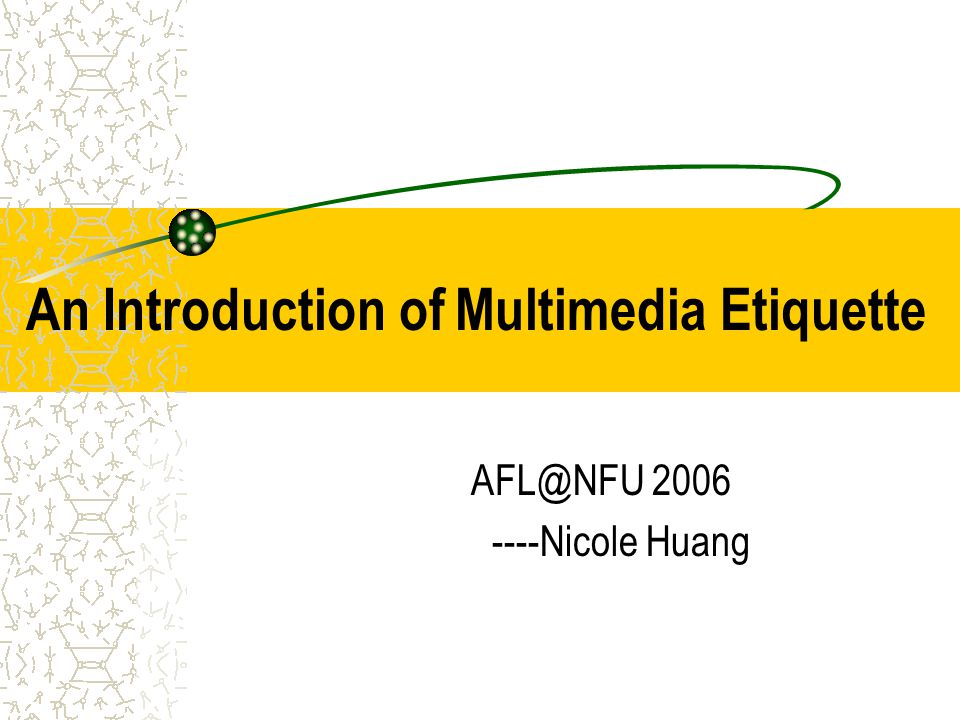 An Introduction of Multimedia Etiquette AFL@NFU 2006 ----Nicole Huang
