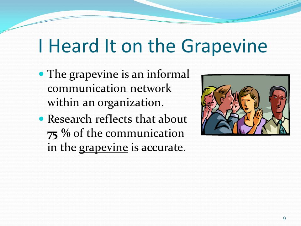 I Heard It on the Grapevine The grapevine is an informal communication network within an organization.