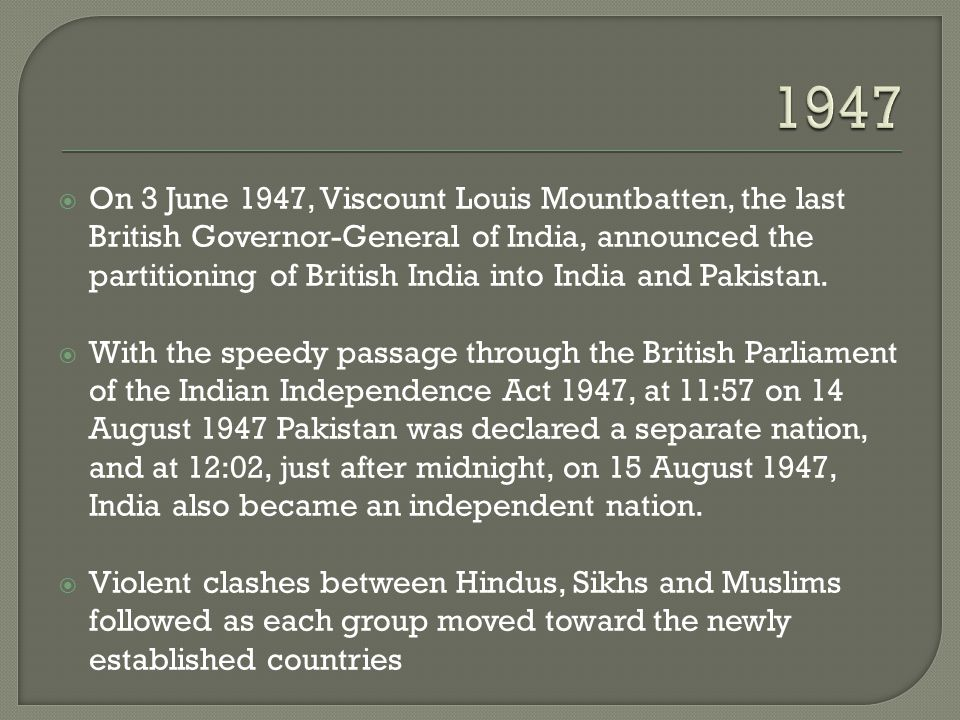  On 3 June 1947, Viscount Louis Mountbatten, the last British Governor-General of India, announced the partitioning of British India into India and P