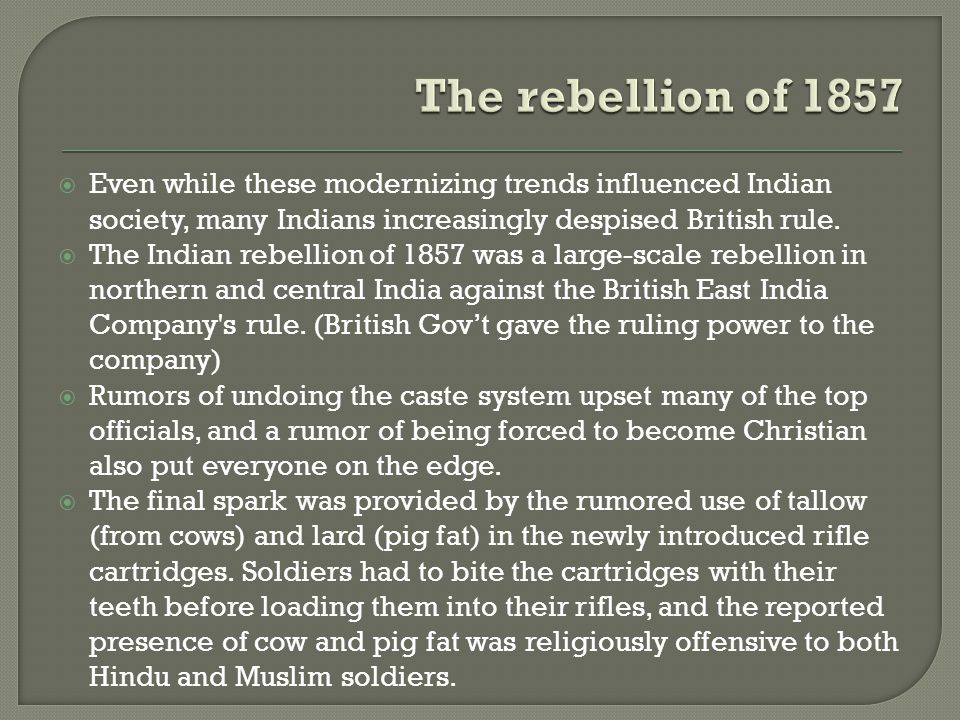  The Indian Rebellion of 1857 was a major turning point in the history of modern India.