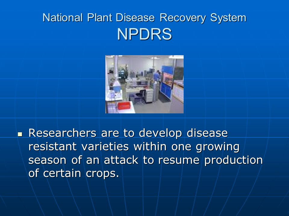 National Plant Disease Recovery System NPDRS Researchers are to develop disease resistant varieties within one growing season of an attack to resume p
