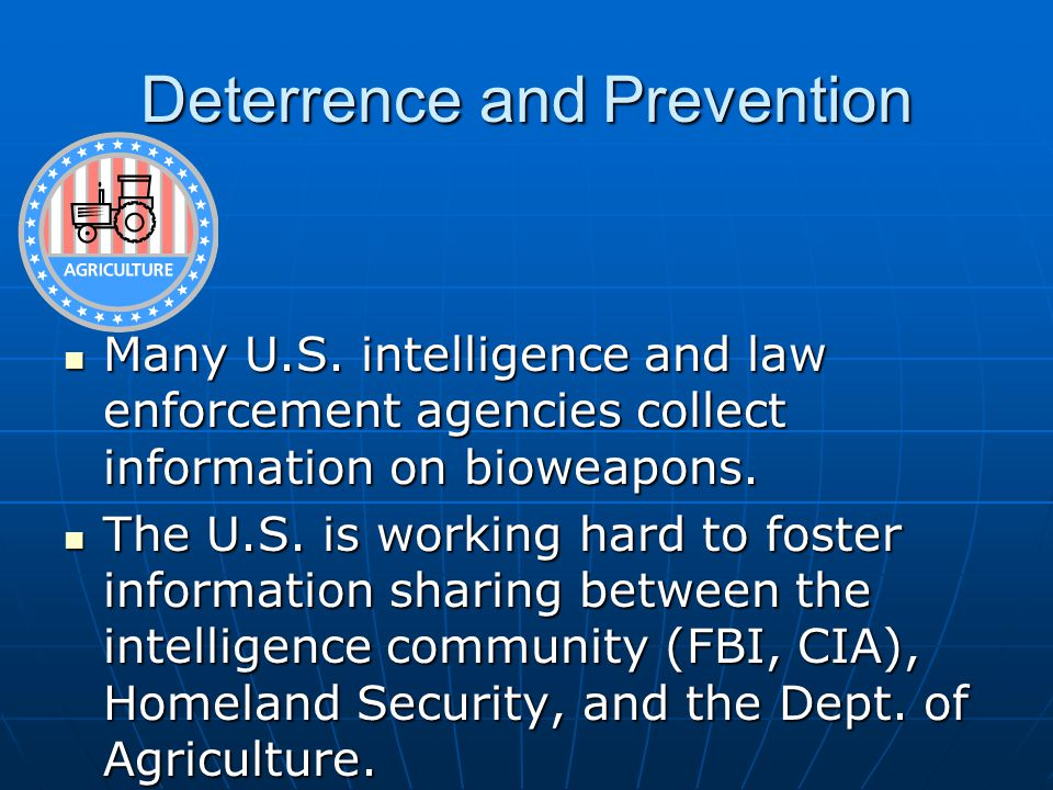 Deterrence and Prevention Many U.S. intelligence and law enforcement agencies collect information on bioweapons. Many U.S. intelligence and law enforc