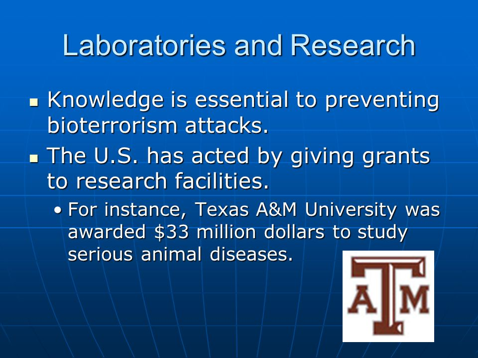 Laboratories and Research Knowledge is essential to preventing bioterrorism attacks. Knowledge is essential to preventing bioterrorism attacks. The U.