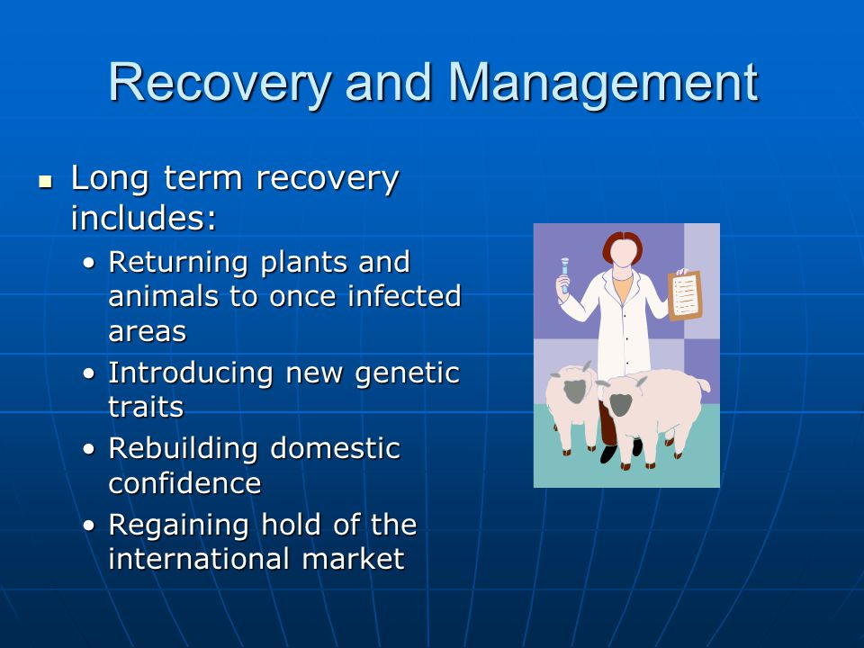 Recovery and Management Long term recovery includes: Long term recovery includes: Returning plants and animals to once infected areasReturning plants
