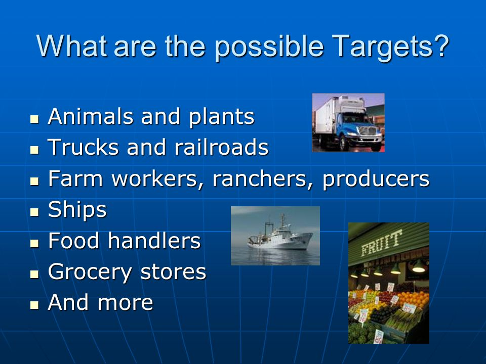What are the possible Targets? Animals and plants Animals and plants Trucks and railroads Trucks and railroads Farm workers, ranchers, producers Farm
