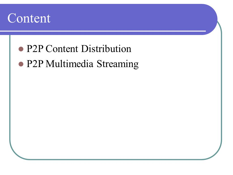 Content P2P Content Distribution P2P Multimedia Streaming