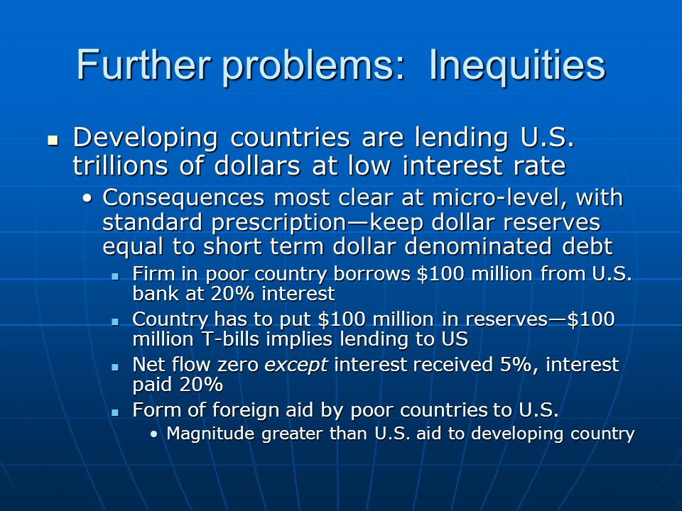 Further problems: Inequities Developing countries are lending U.S.