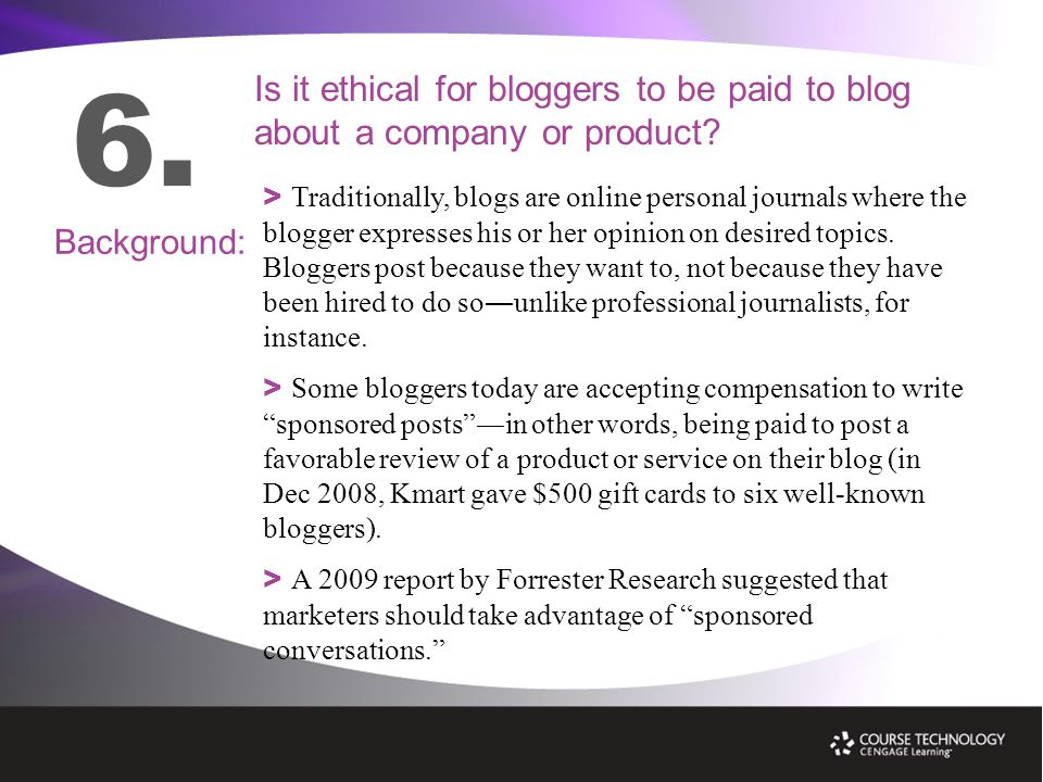 6. Is it ethical for bloggers to be paid to blog about a company or product.