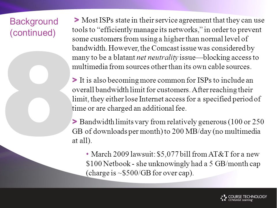 8 > Most ISPs state in their service agreement that they can use tools to efficiently manage its networks, in order to prevent some customers from using a higher than normal level of bandwidth.