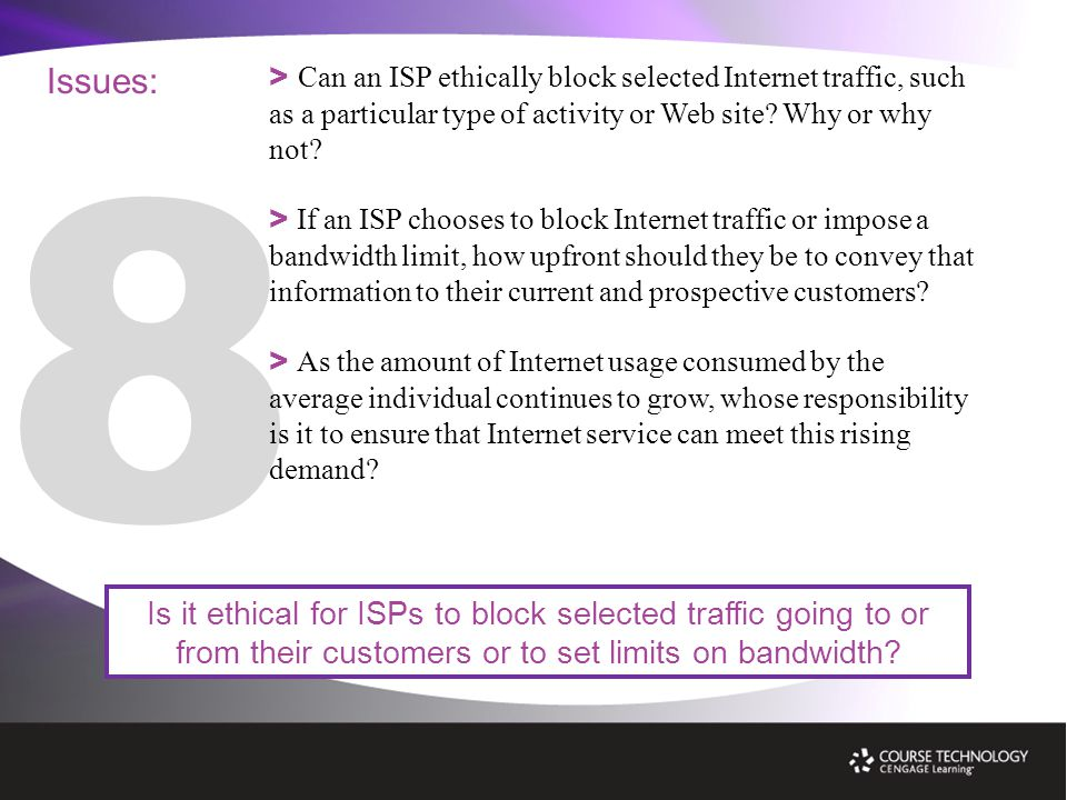 Issues: Is it ethical for ISPs to block selected traffic going to or from their customers or to set limits on bandwidth.