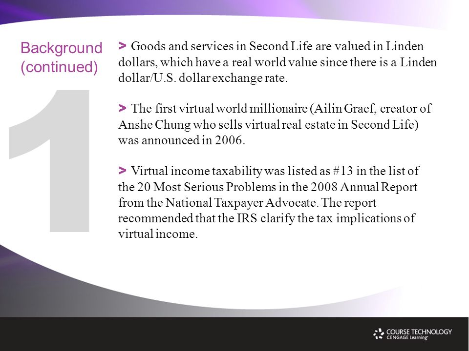 > Goods and services in Second Life are valued in Linden dollars, which have a real world value since there is a Linden dollar/U.S.