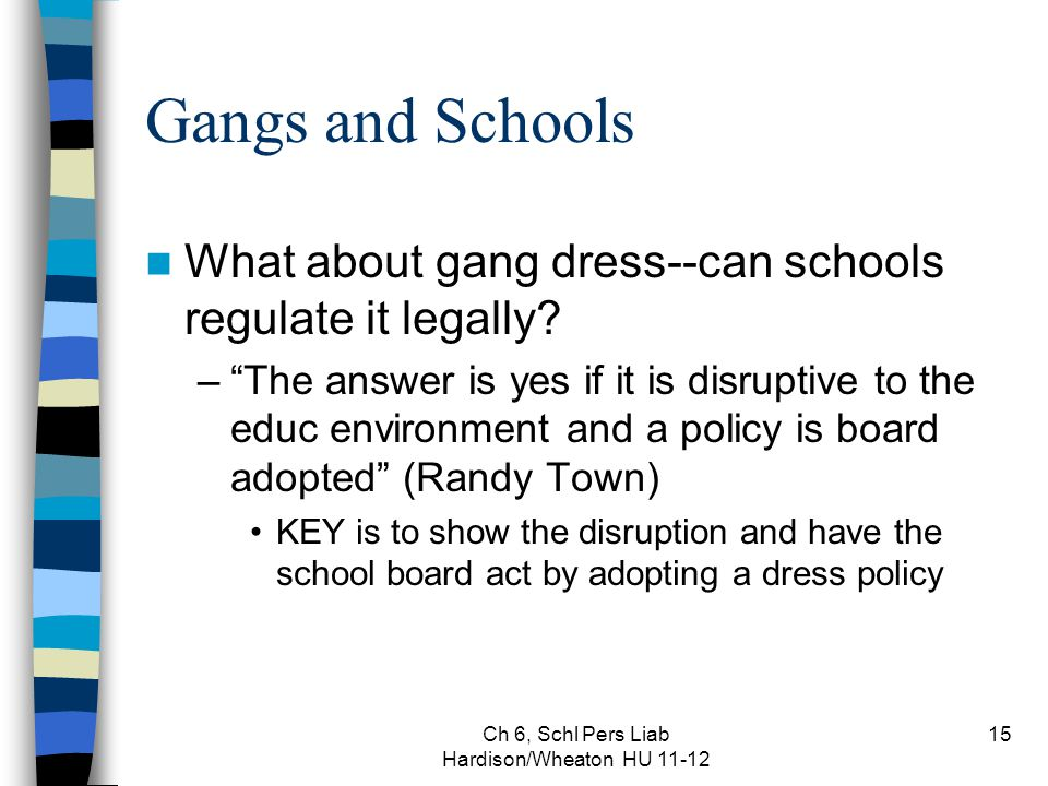 Ch 6, Schl Pers Liab Hardison/Wheaton HU 11-12 15 Gangs and Schools What about gang dress--can schools regulate it legally.