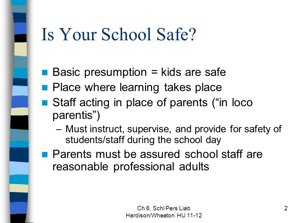 Ch 6, Schl Pers Liab Hardison/Wheaton HU 11-12 2 Is Your School Safe? Basic presumption = kids are safe Place where learning takes place Staff acting