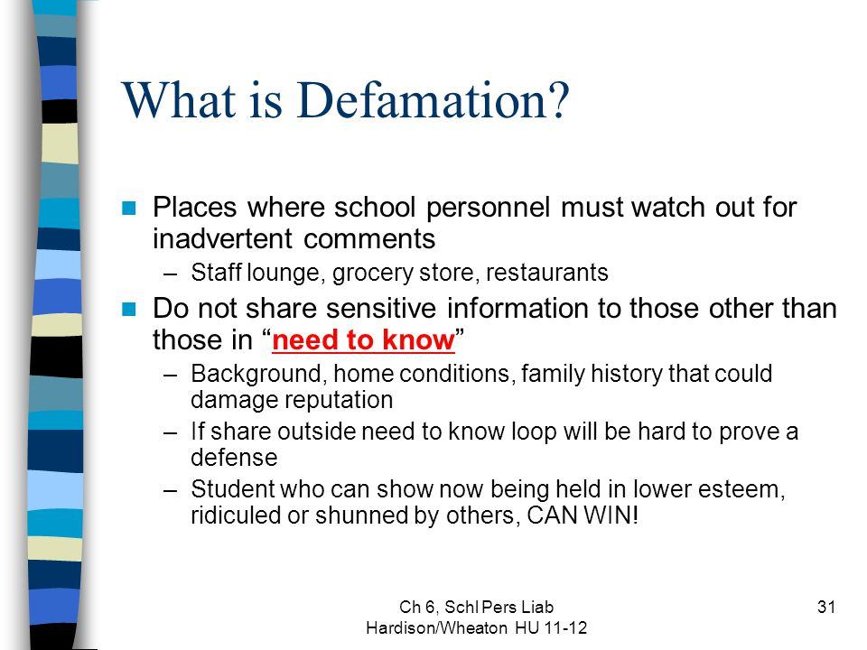 Ch 6, Schl Pers Liab Hardison/Wheaton HU 11-12 31 What is Defamation? Places where school personnel must watch out for inadvertent comments –Staff lou