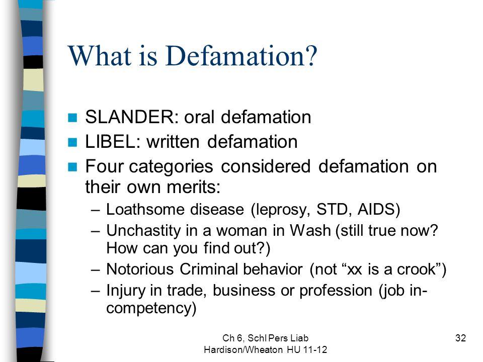 Ch 6, Schl Pers Liab Hardison/Wheaton HU 11-12 32 What is Defamation? SLANDER: oral defamation LIBEL: written defamation Four categories considered de