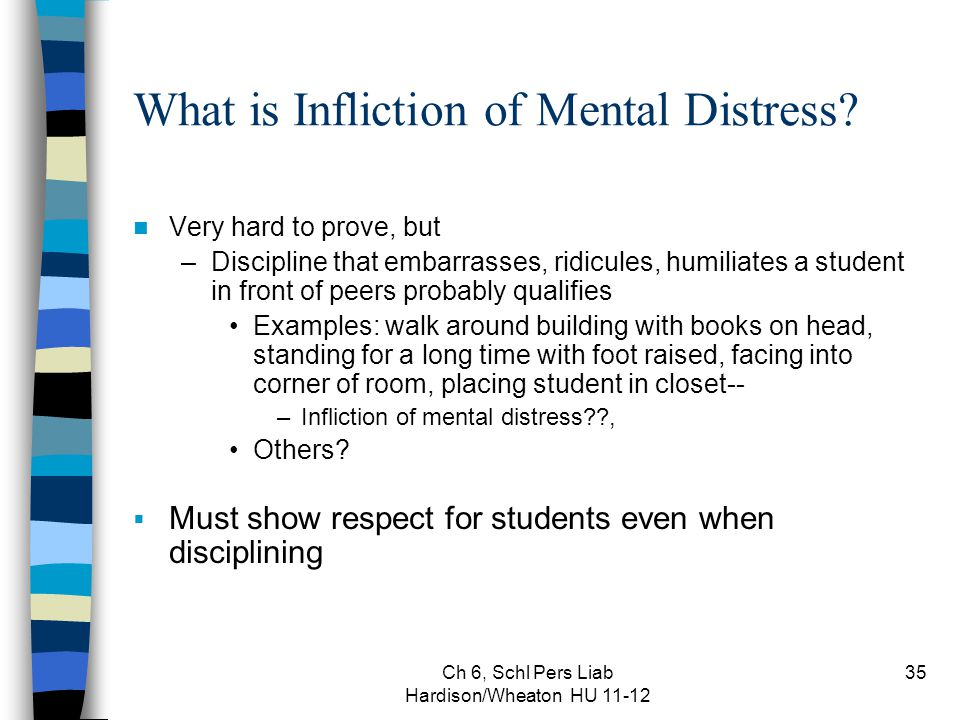 Ch 6, Schl Pers Liab Hardison/Wheaton HU 11-12 35 What is Infliction of Mental Distress.