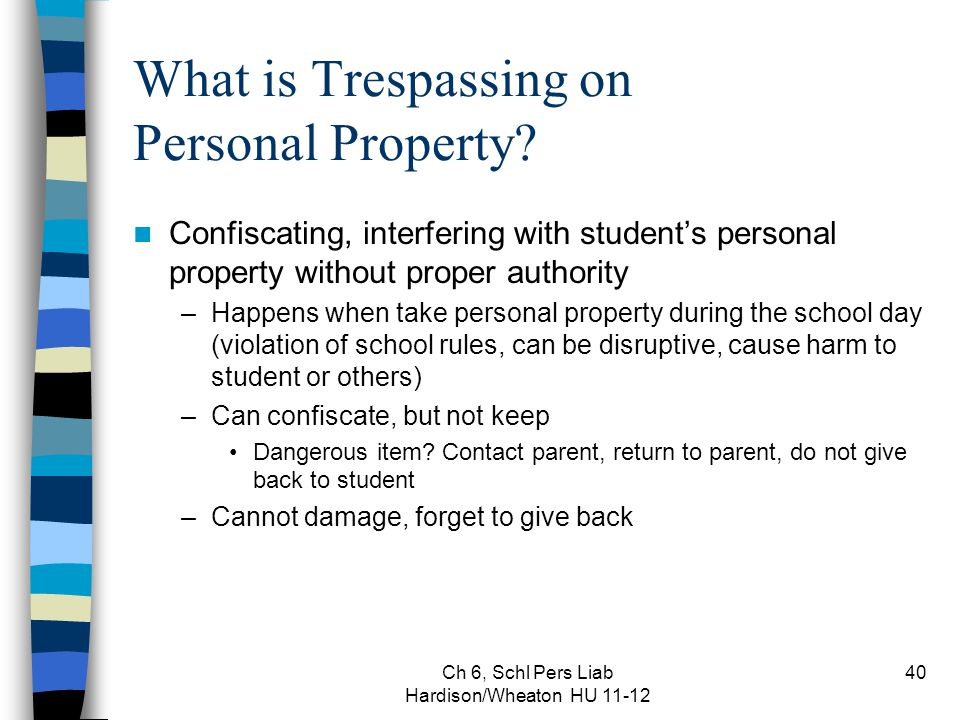 Ch 6, Schl Pers Liab Hardison/Wheaton HU 11-12 40 What is Trespassing on Personal Property.