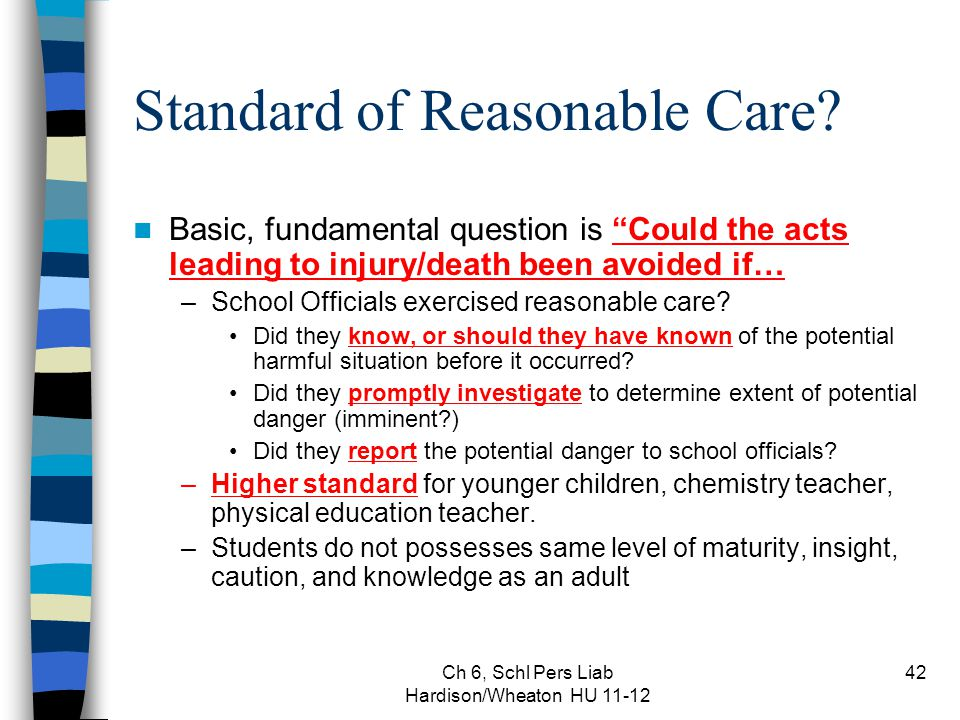 """Ch 6, Schl Pers Liab Hardison/Wheaton HU 11-12 42 Standard of Reasonable Care? Basic, fundamental question is """"Could the acts leading to injury/death"""