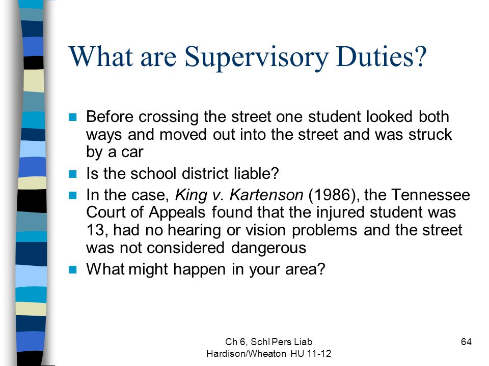 Ch 6, Schl Pers Liab Hardison/Wheaton HU 11-12 64 What are Supervisory Duties? Before crossing the street one student looked both ways and moved out i