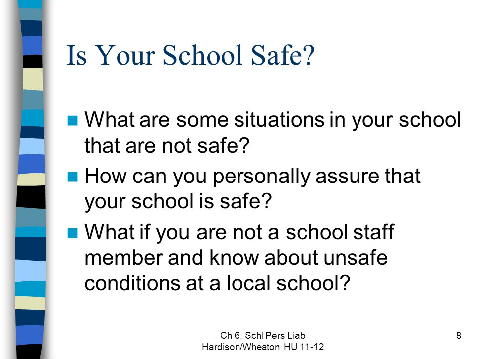 8 Is Your School Safe? What are some situations in your school that are not safe? How can you personally assure that your school is safe? What if you