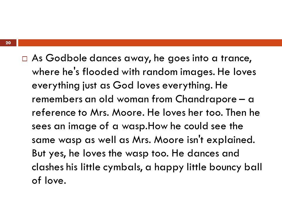  As Godbole dances away, he goes into a trance, where he s flooded with random images.