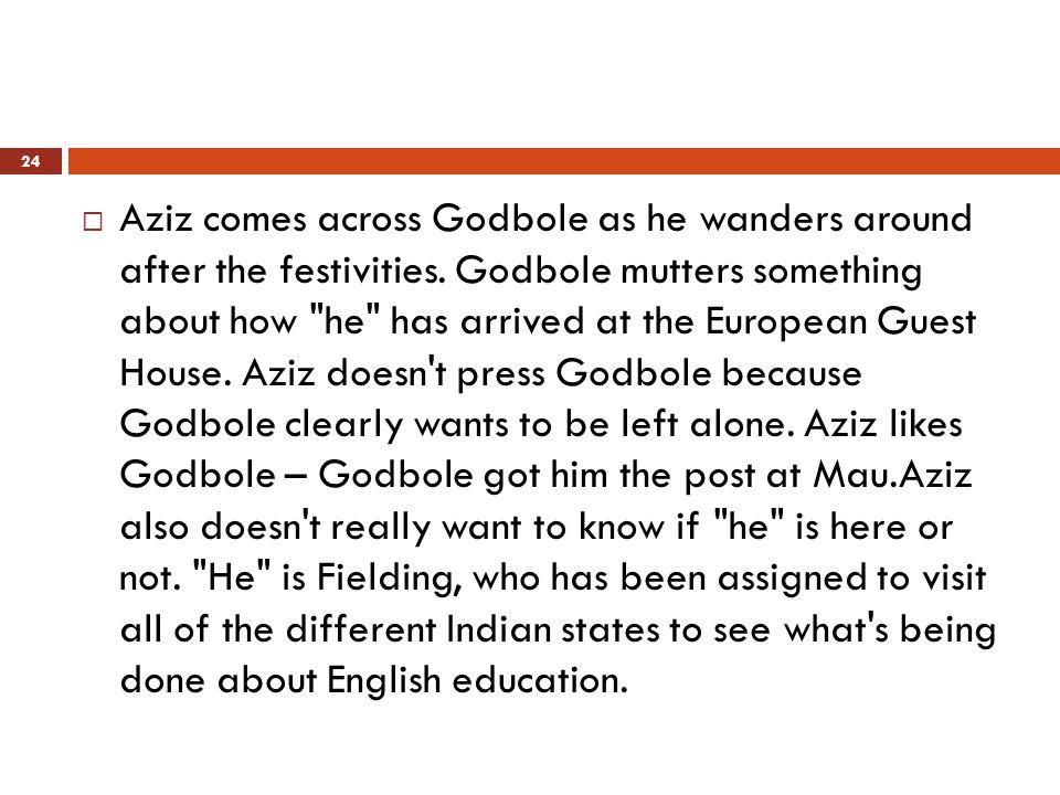  Aziz comes across Godbole as he wanders around after the festivities.