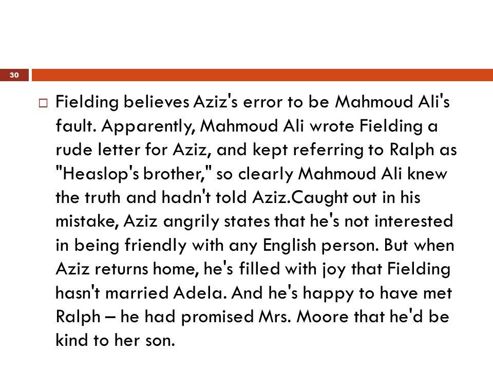  Fielding believes Aziz s error to be Mahmoud Ali s fault.