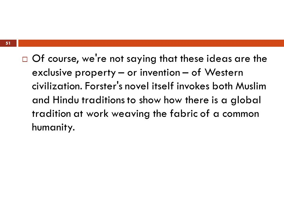  Of course, we re not saying that these ideas are the exclusive property – or invention – of Western civilization.