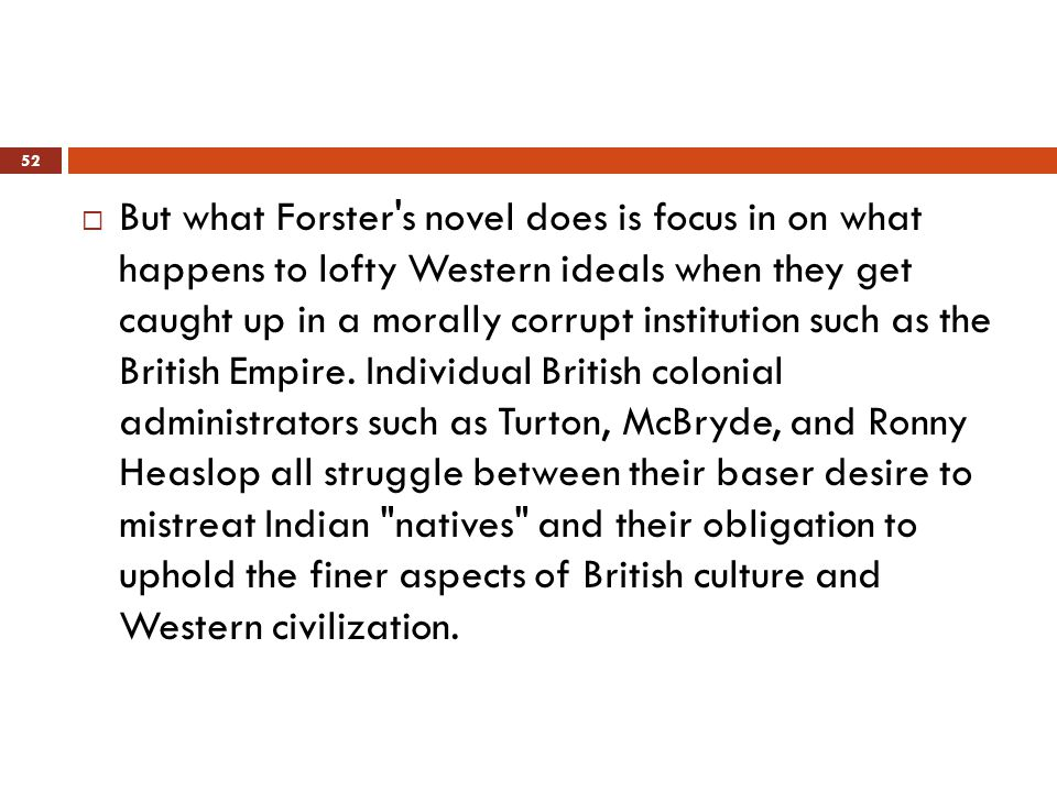  But what Forster s novel does is focus in on what happens to lofty Western ideals when they get caught up in a morally corrupt institution such as the British Empire.