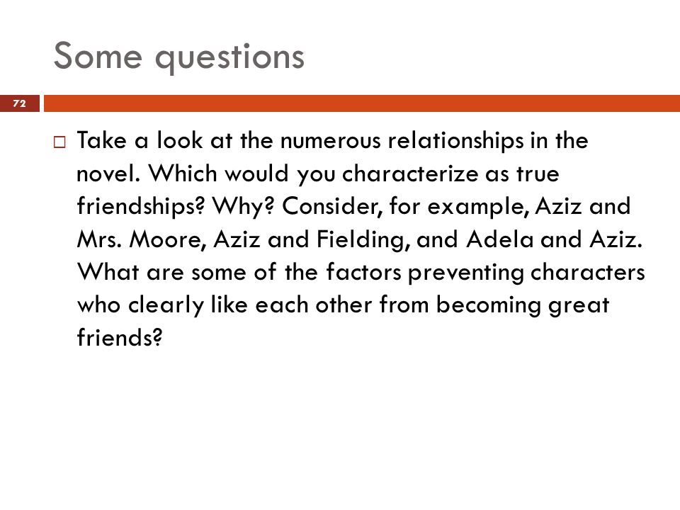 Some questions  Take a look at the numerous relationships in the novel.