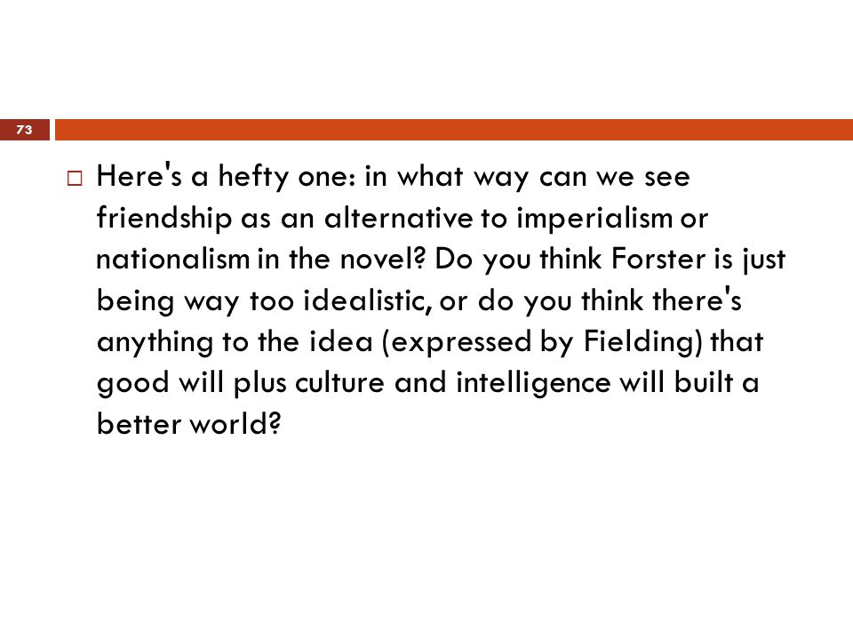  Here s a hefty one: in what way can we see friendship as an alternative to imperialism or nationalism in the novel.