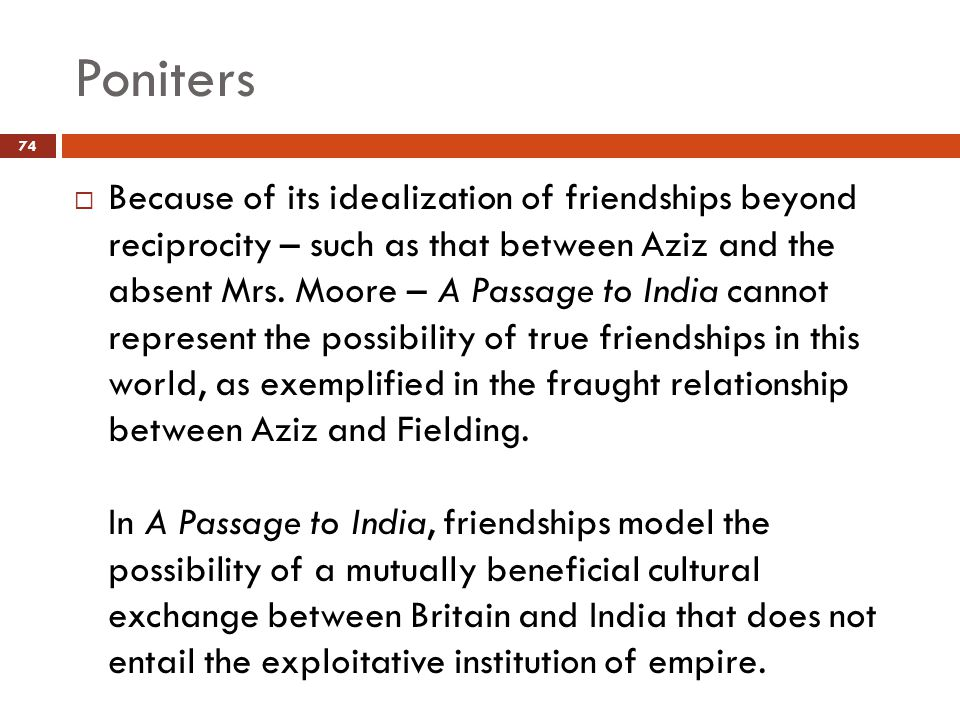 Poniters  Because of its idealization of friendships beyond reciprocity – such as that between Aziz and the absent Mrs.