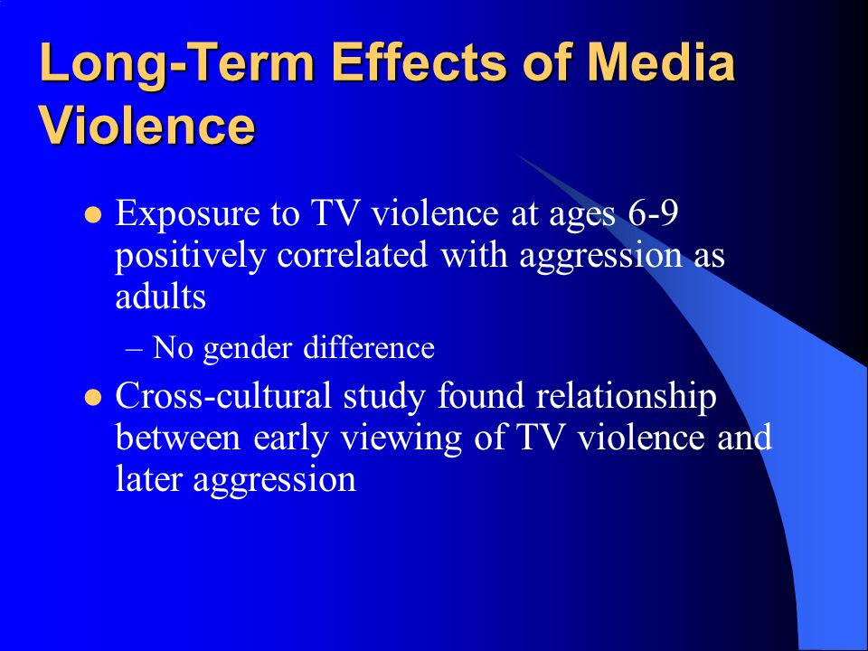 Immediate Effects of Media Violence Aggressive models increase aggressive behavior among children and adults –Models can be live or on film Violent im