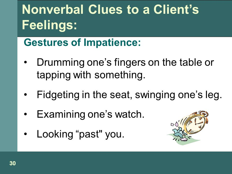 Gestures of Impatience: Drumming one's fingers on the table or tapping with something.