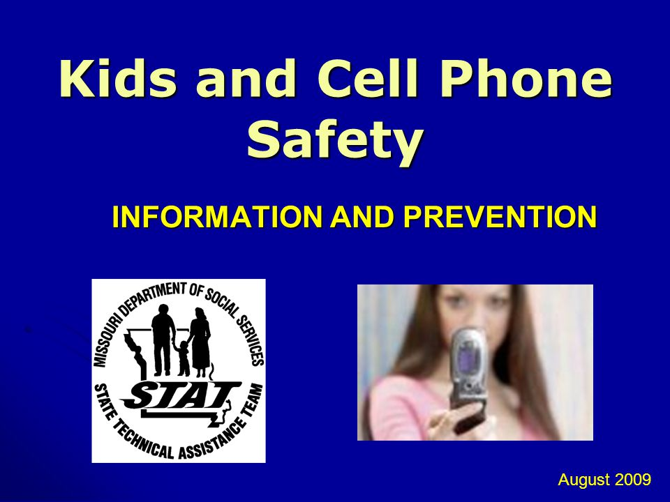 Kids and Cell Phone Safety INFORMATION AND PREVENTION August 2009