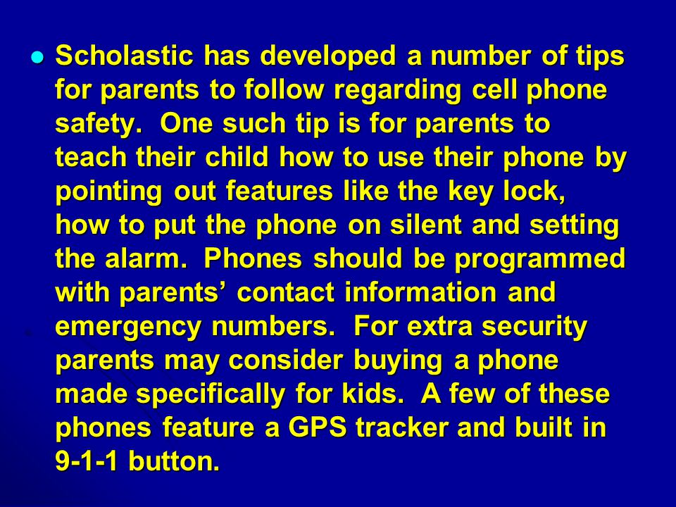 Scholastic has developed a number of tips for parents to follow regarding cell phone safety.