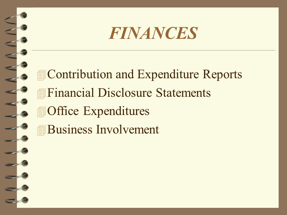 FINANCES 4 Contribution and Expenditure Reports 4 Financial Disclosure Statements 4 Office Expenditures 4 Business Involvement
