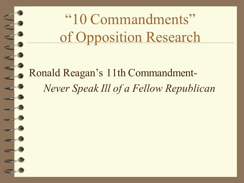 10 Commandments of Opposition Research Ronald Reagan's 11th Commandment- Never Speak Ill of a Fellow Republican