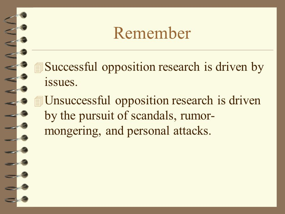 Remember 4 Successful opposition research is driven by issues.