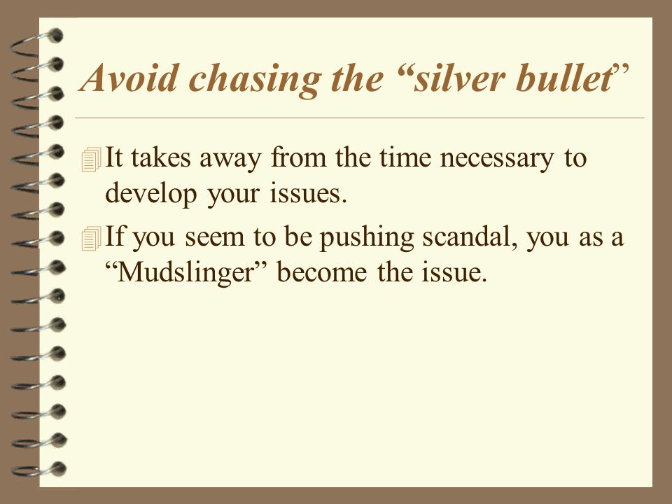 Avoid chasing the silver bullet 4 It takes away from the time necessary to develop your issues.
