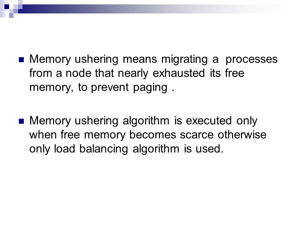 Memory ushering means migrating a processes from a node that nearly exhausted its free memory, to prevent paging.