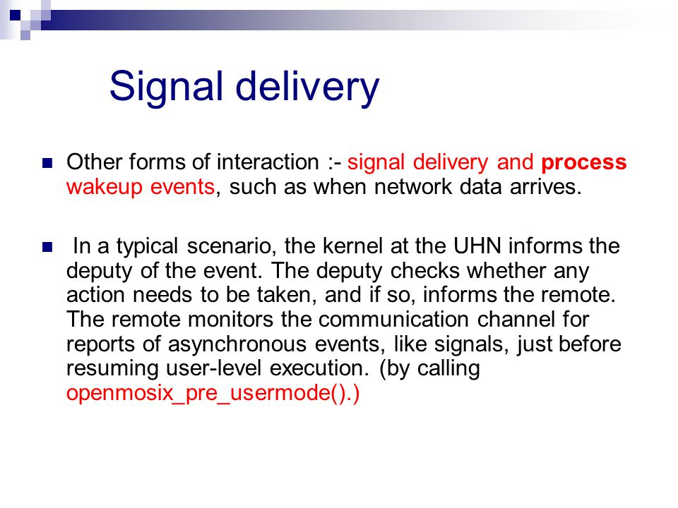 Signal delivery Other forms of interaction :- signal delivery and process wakeup events, such as when network data arrives.