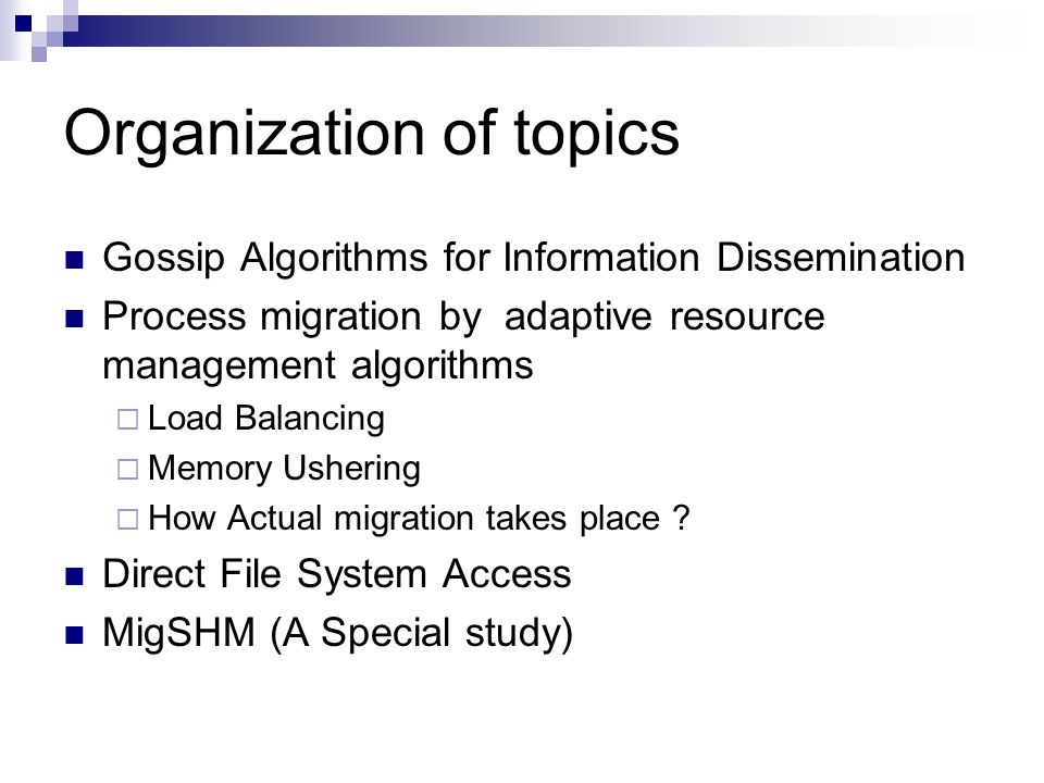 Organization of topics Gossip Algorithms for Information Dissemination Process migration by adaptive resource management algorithms  Load Balancing  Memory Ushering  How Actual migration takes place .