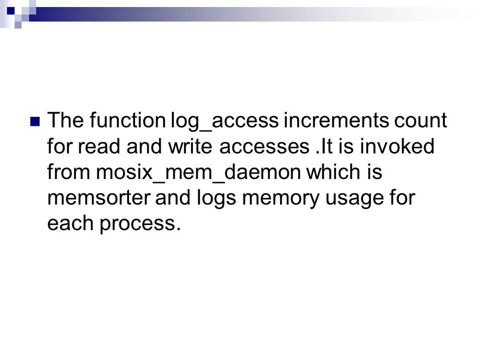 The function log_access increments count for read and write accesses.It is invoked from mosix_mem_daemon which is memsorter and logs memory usage for each process.