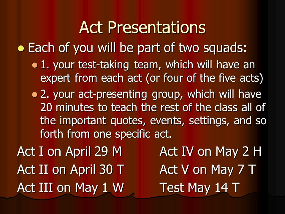 Act Presentations Each of you will be part of two squads: Each of you will be part of two squads: 1.