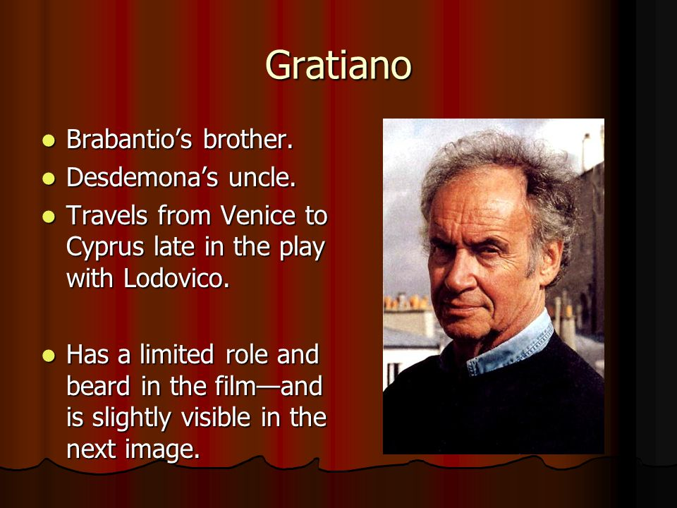 Gratiano Brabantio's brother. Brabantio's brother.