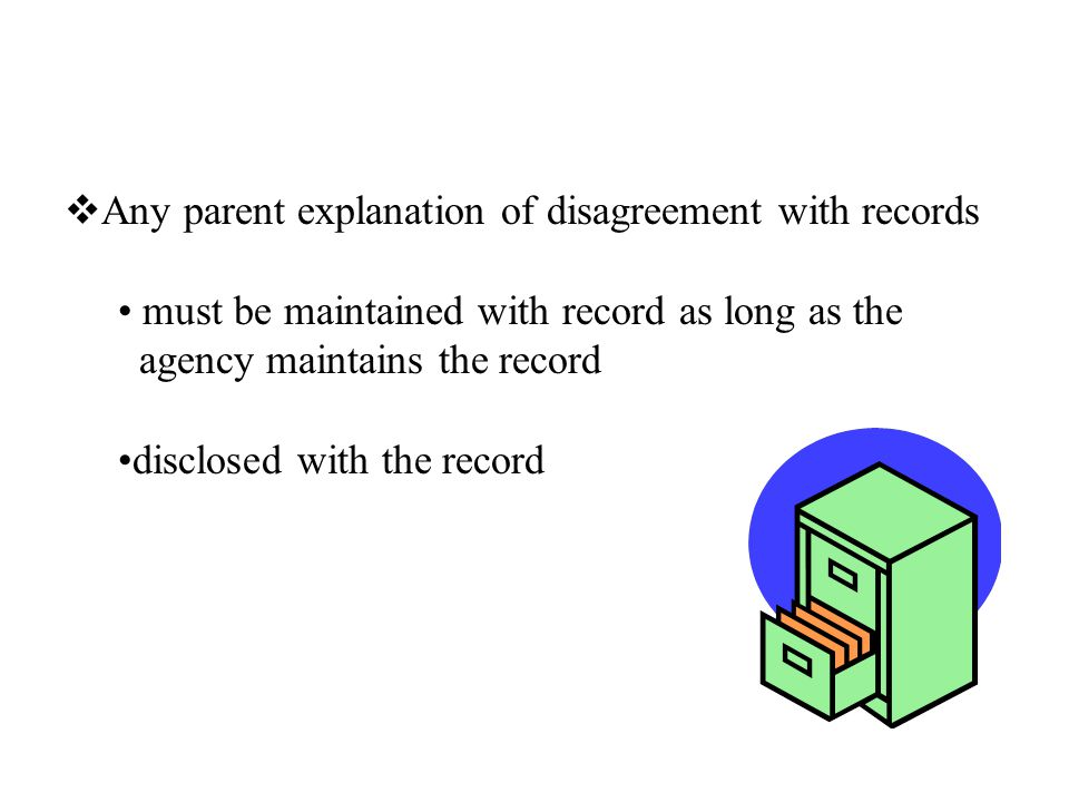  Any parent explanation of disagreement with records must be maintained with record as long as the agency maintains the record disclosed with the record