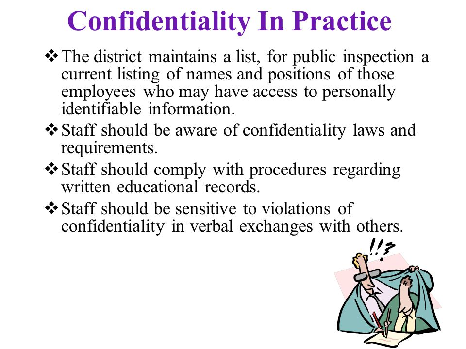 Confidentiality In Practice  The district maintains a list, for public inspection a current listing of names and positions of those employees who may have access to personally identifiable information.