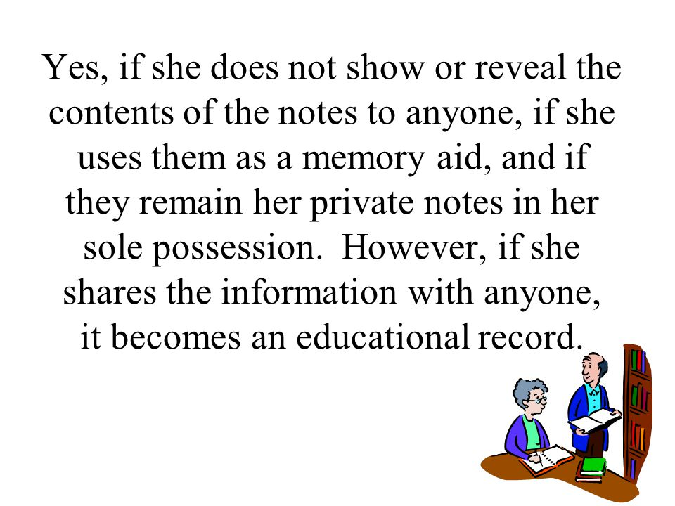 Yes, if she does not show or reveal the contents of the notes to anyone, if she uses them as a memory aid, and if they remain her private notes in her sole possession.